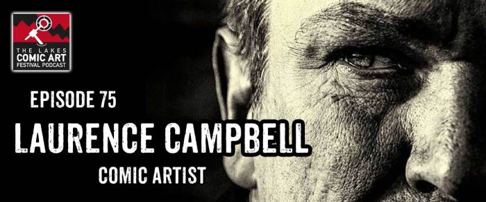 Lakes International Comic Art Festival Podcast Episode 75 - Laurence Campbell