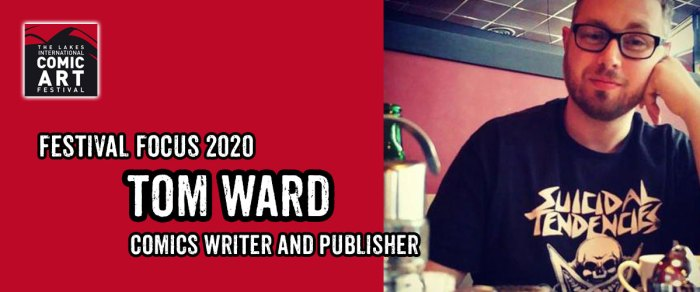Lakes Festival Focus 2020: Comics Writer and Publisher Tom Ward