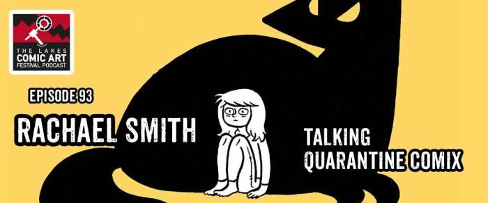 "Lakes International Comic Art Festival Podcast Episode 93- ""Rachael Smith on Quarantine Comix"""