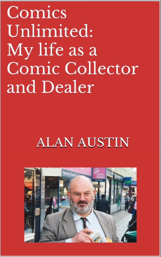 Comics Unlimited: My life as a Comic Collector and Dealer By Alan Austin