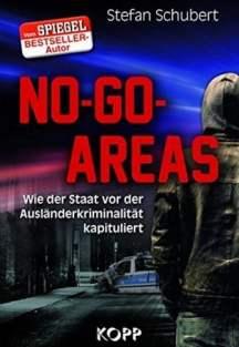 Stefan Schubert: No-Go-Areas: Wie der Staat vor der Ausländerkriminalität kapituliert!