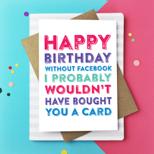 10 Birthday Cards That Are Truly Honest Without Facebook I Probably Wouldnt Have Bought You A