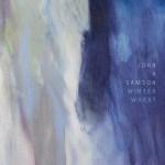 John K. Samson: Winter Wheat