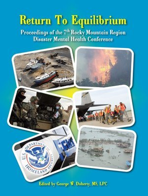 Return to Equilibrium: Proceedings of the 7th Annual Rocky Mountain Disaster Mental Health Conference