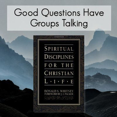 Spiritual Disciplines -- Good Questions Bible Study