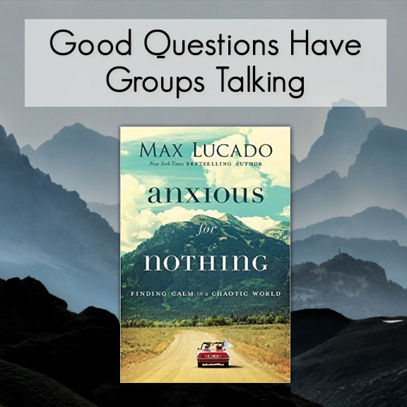 Anxious for Nothing -- Good Questions Bible Study
