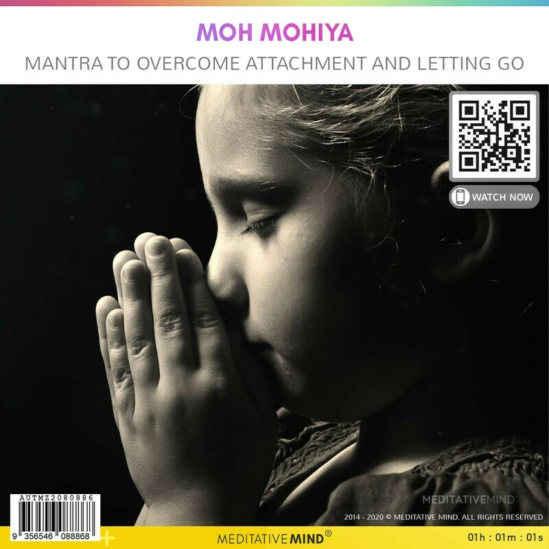 Moh Mohiya - Mantra to Overcome Attachment and Letting Go