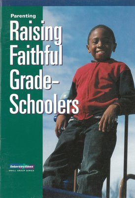 Parenting: Raising Faithful Grade-Schoolers (Intersections Small Group Series)
