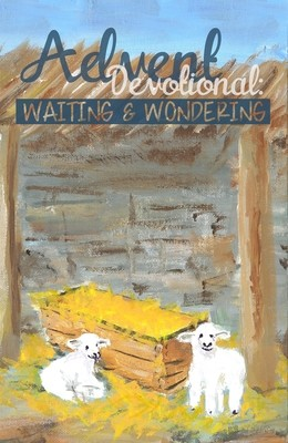 Advent Devotional: Waiting & Wondering