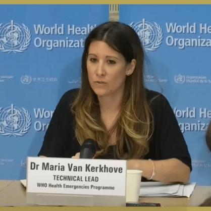 WHO, Technical Lead Health Emergencies Programme, Dr. Maria Van Kerkhove