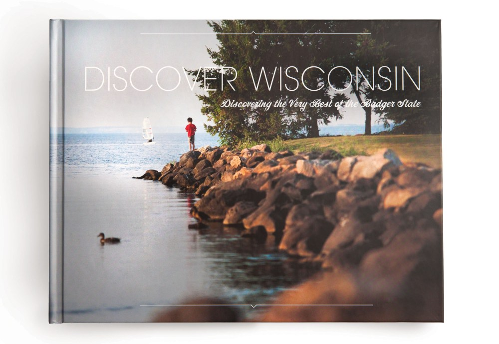 Discover Wisconsin—Discovering the Very Best of the Badger State. D.P. Knudten, author, Creative Director