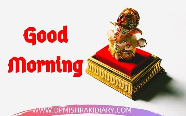 Good Morning Ganesh ji