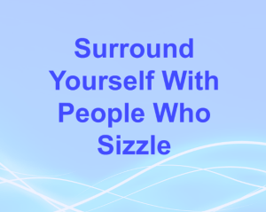 Surround Yourself with Sizzle
