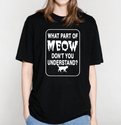 What Part Of Meow Don't You Understand T-Shirt