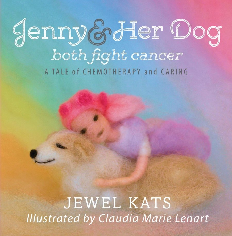 Jenny & Her Dog both Fight Cancer a Story of Chemotherapy and Caring 978-1-61599-279-9