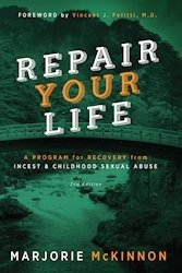 REPAIR Your Life: A Program for Recovery from Incest & Childhood Sexual Abuse, 2nd Edition 978-1-61599-272-0