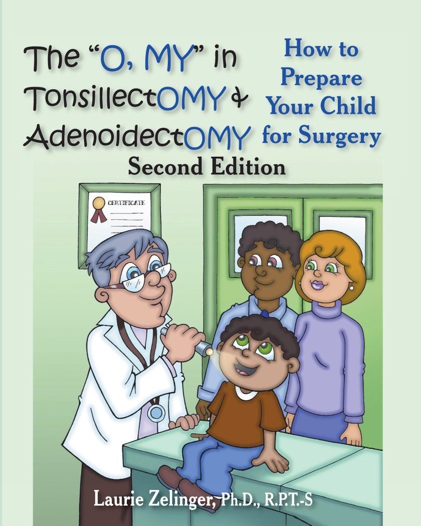"""The """"Oh, MY"""" in Tonsillectomy and Adenoidectomy: How to Prepare Your Child for Surgery, 2nd Edition 978-1-61599-053-5"""