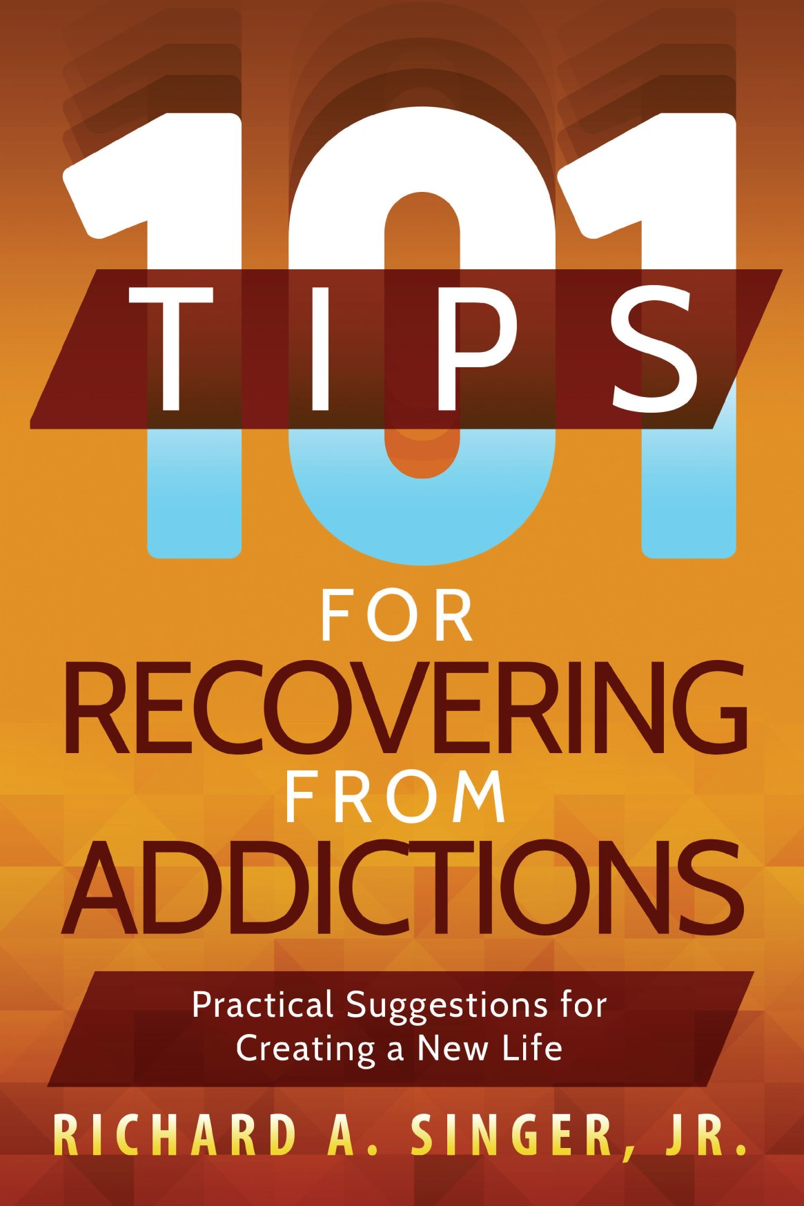 101 Tips for Recovering from Addictions 978-1-61599-328-4
