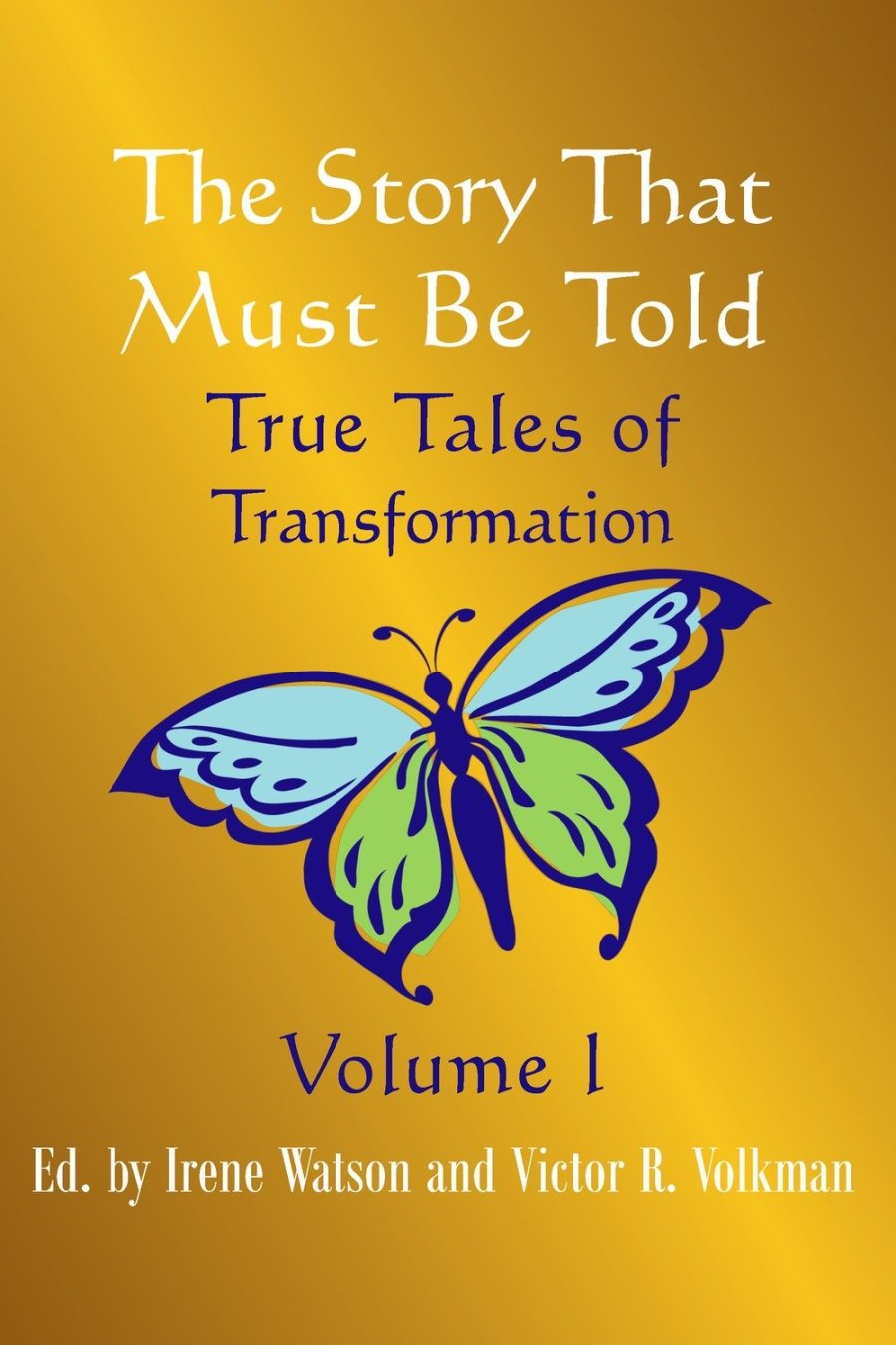 The Story That Must Be Told: True Tales of Transformation