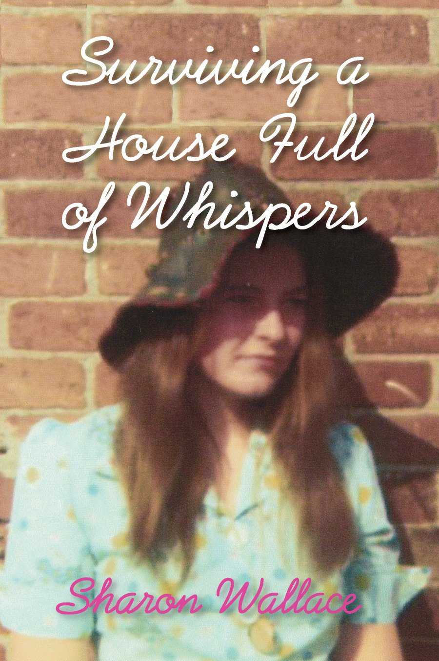 Surviving A House Full of Whispers 978-1-932690-90-3