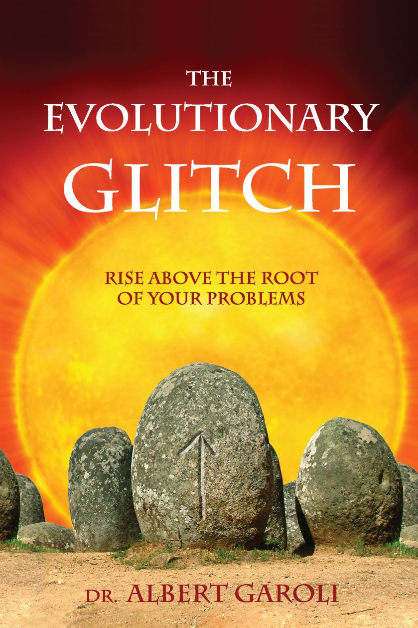 The Evolutionary Glitch: Rise Above the Root of Your Problems 978-1-61599-017-7
