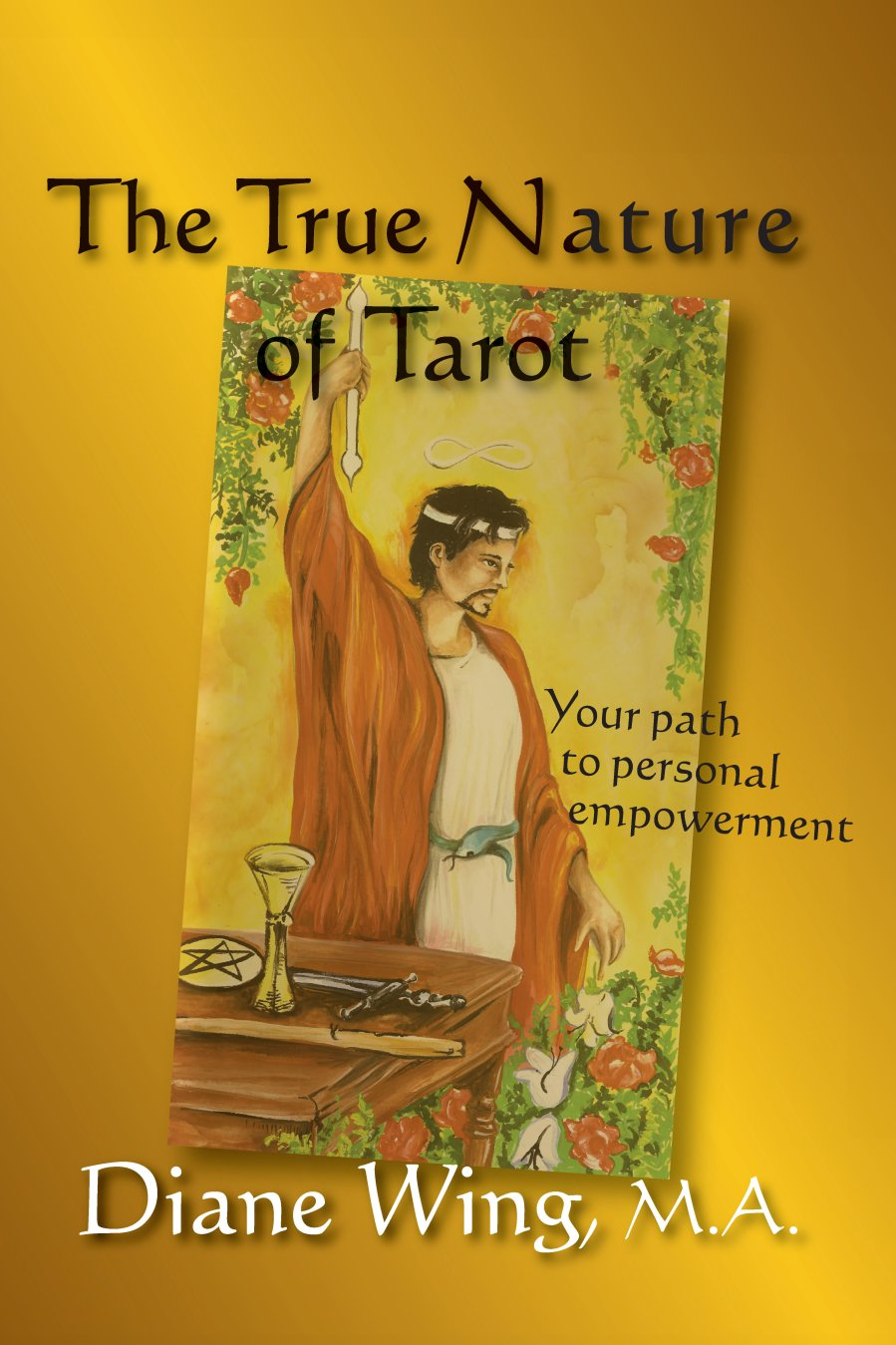 The True Nature of Tarot: Your Path to Personal Empowerment 978-1-61599-021-4