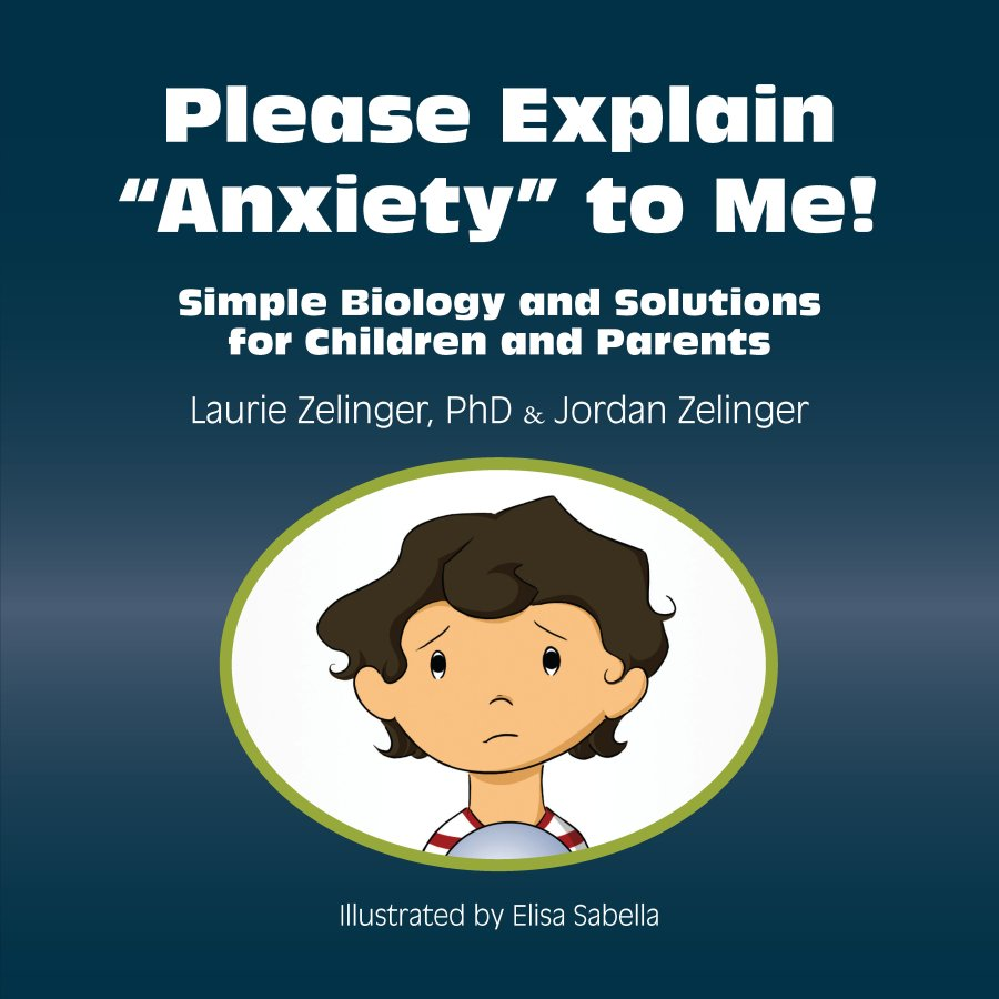 Please Explain Anxiety to Me!: Simple Biology and Solutions for Children and Parents 978-1-61599-029-0