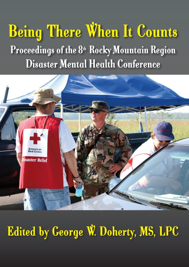 Being There When It Counts: Proceedings of the 8th Annual Rocky Mountain Disaster Mental Health Conference 978-1-61599-039-9