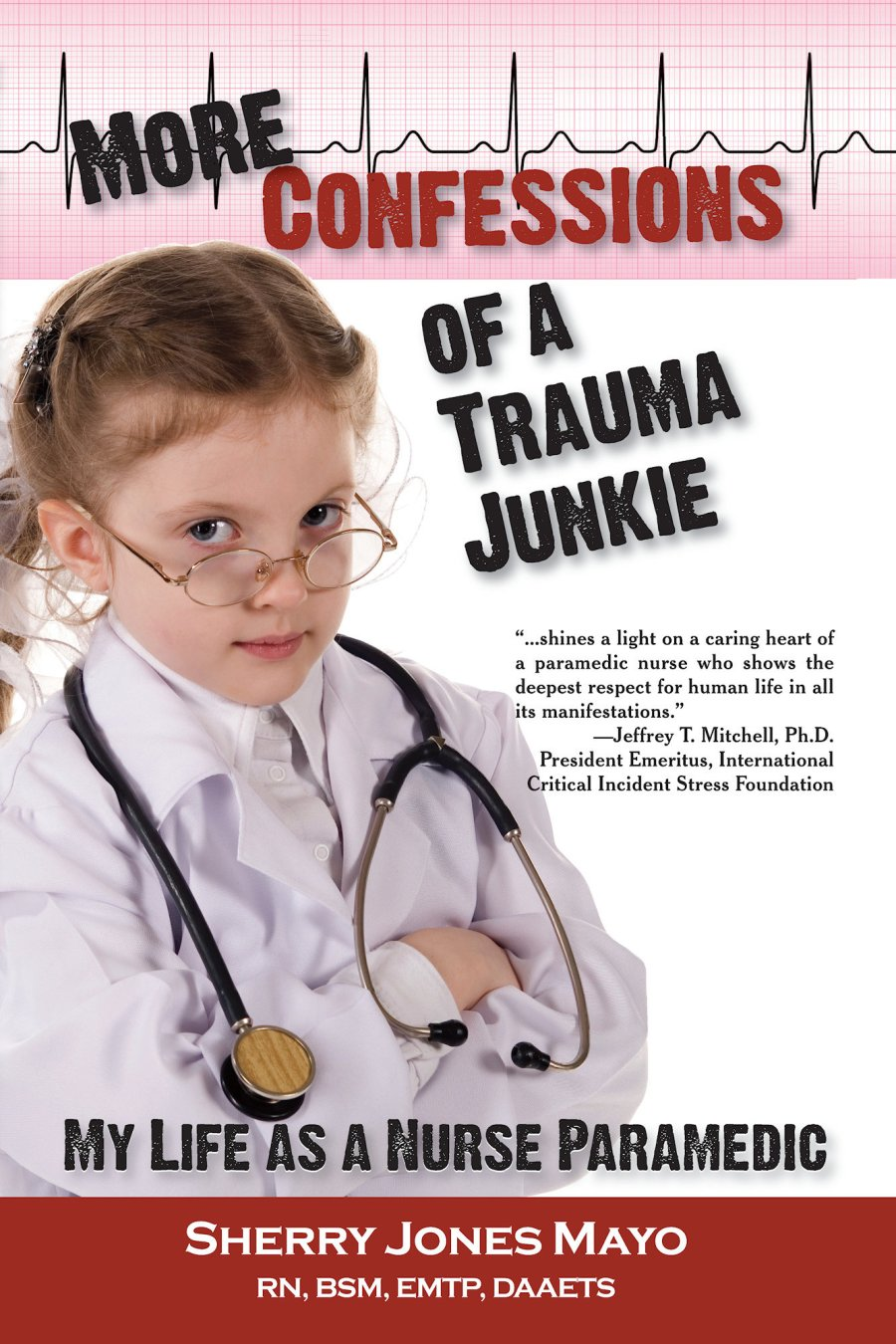 More Confessions of a Trauma Junkie: My Life as a Nurse Paramedic 978-1-61599-141-9