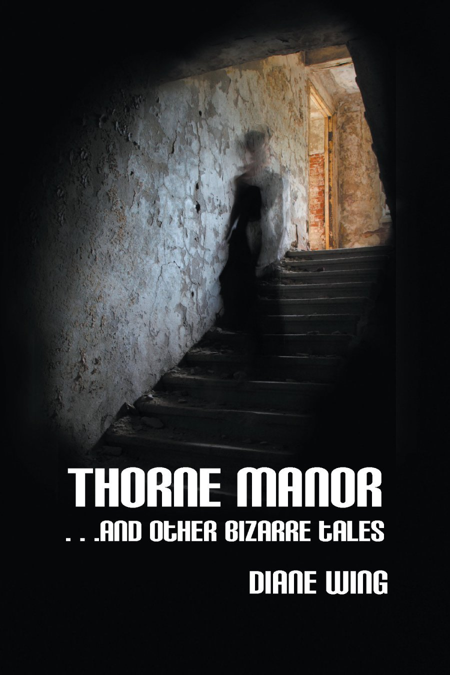 Thorne Manor: And Other Bizarre Tales 978-1-61599-164-8