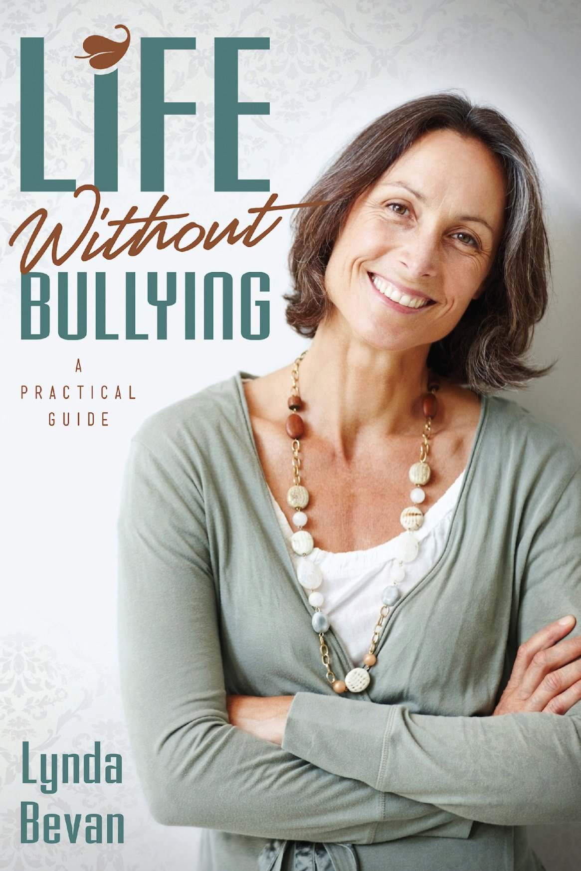 Life Without Bullying: A Practical Guide 978-1-61599-150-1
