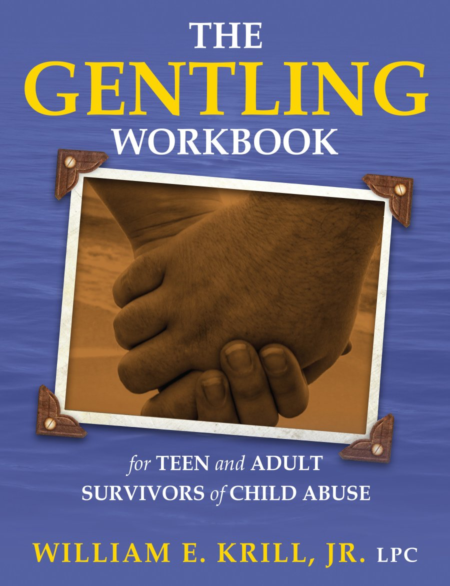 The Gentling Workbook for Teen and Adult Survivors of Child Abuse 978-1-61599-276-8