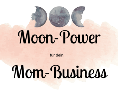 Moon-Power für dein Mom-Business