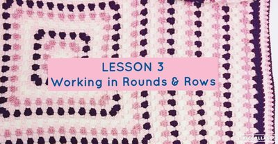 Beginner Series - Lesson 3 - Working in Rounds and Rows