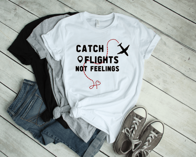**FREE SHIPPING** Catch Flights...Not Feelings Tee