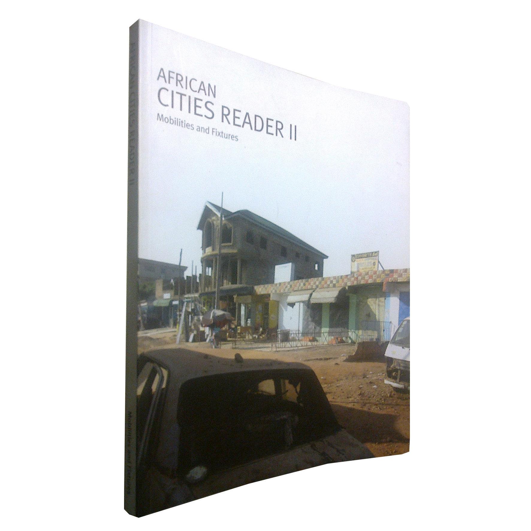 African Cities Reader 2: Mobilities & Fixtures (May 2011) ACR2