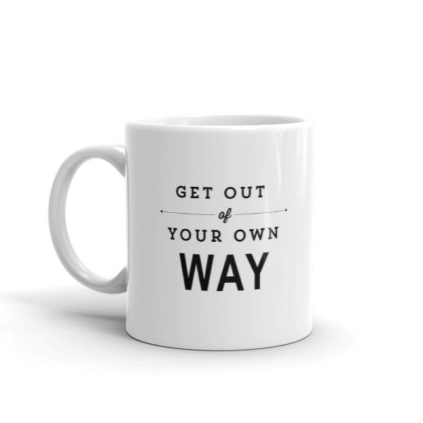 Mug: Get out of your own way