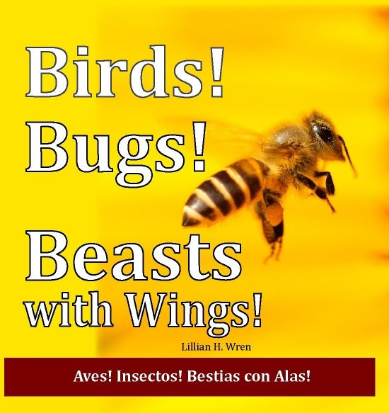 Birds! Bugs! Beasts with Wings! Aves! Insectos! Bestias con Alas! BookBirdsBugs