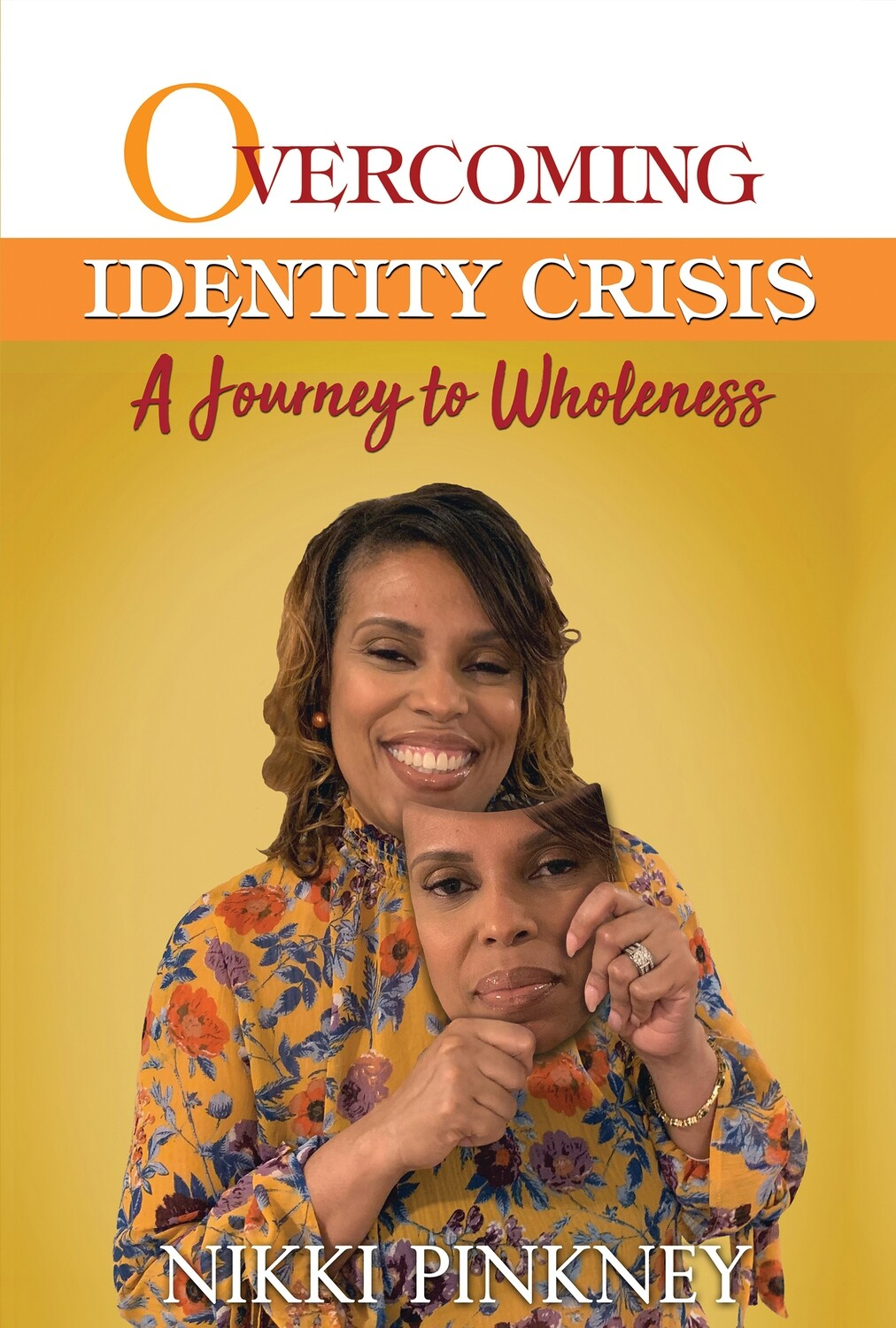 Overcoming Identity Crisis: A Journey to Wholeness by Nikki Pinkney