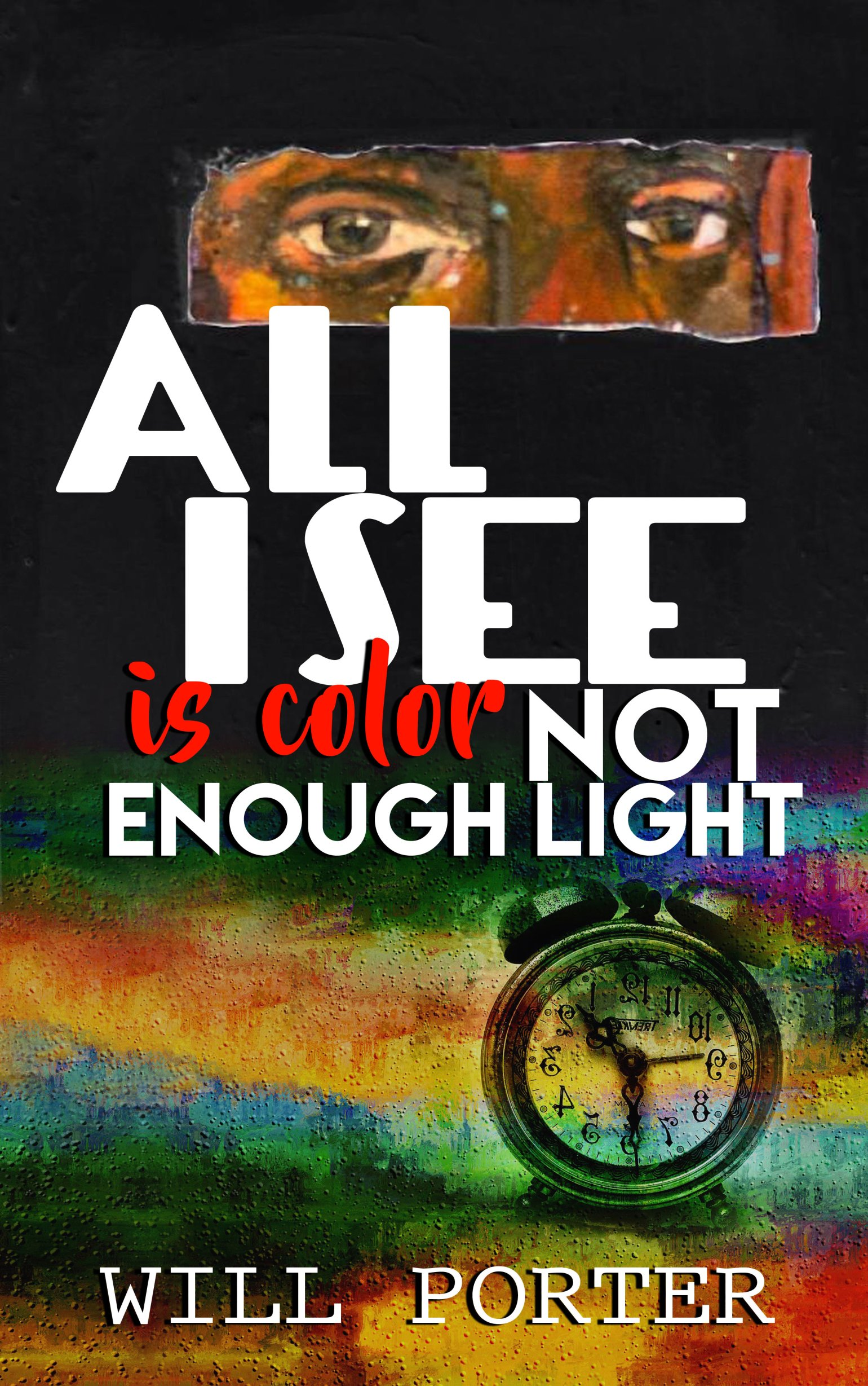 All I See is Color Not Enough Light by Will Porter 978-1642546163