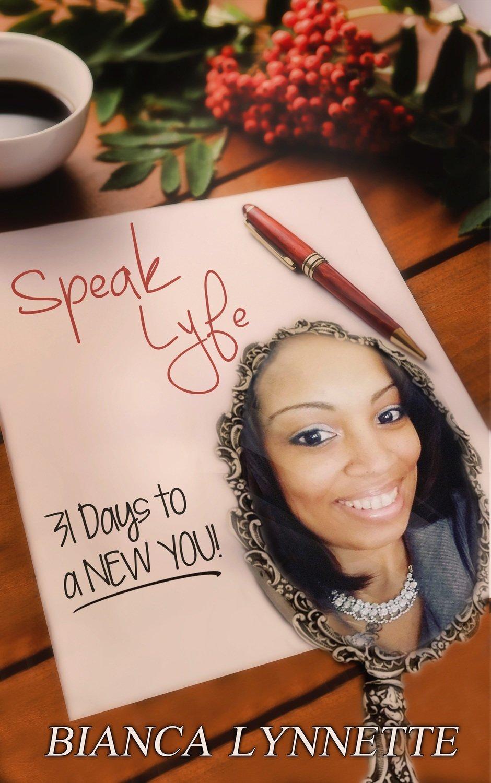 Speak Lyfe: 31 Days to a New You!  by Bianca Lynette