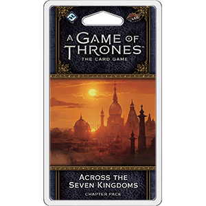 A Game Of Thrones Lcg Across The Seven Kingdoms