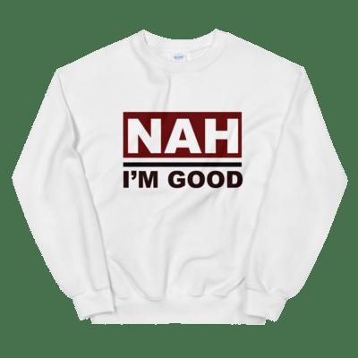 Nah I'm Good Sweatshirt