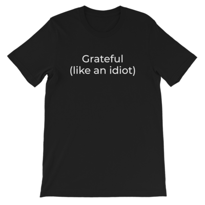 Grateful (like an idiot) – Short-Sleeve Unisex T-Shirt