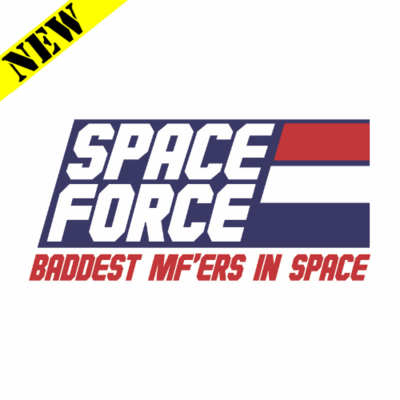 T-Shirt - Space Force. Baddest In Space