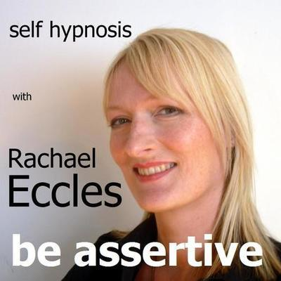 Be Assertive, assertiveness Self Hypnosis Hypnotherapy Hypnosis download