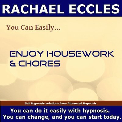 Enjoy Housework & Chores, Hypnotherapy Hypnosis: A Self Hypnosis to Help You to Become Motivated to Do Housework, and to Enjoy it