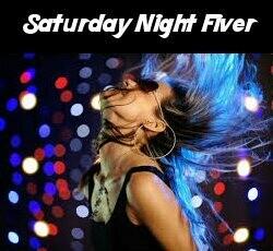 SATURDAY NIGHT FIVER - June 29th