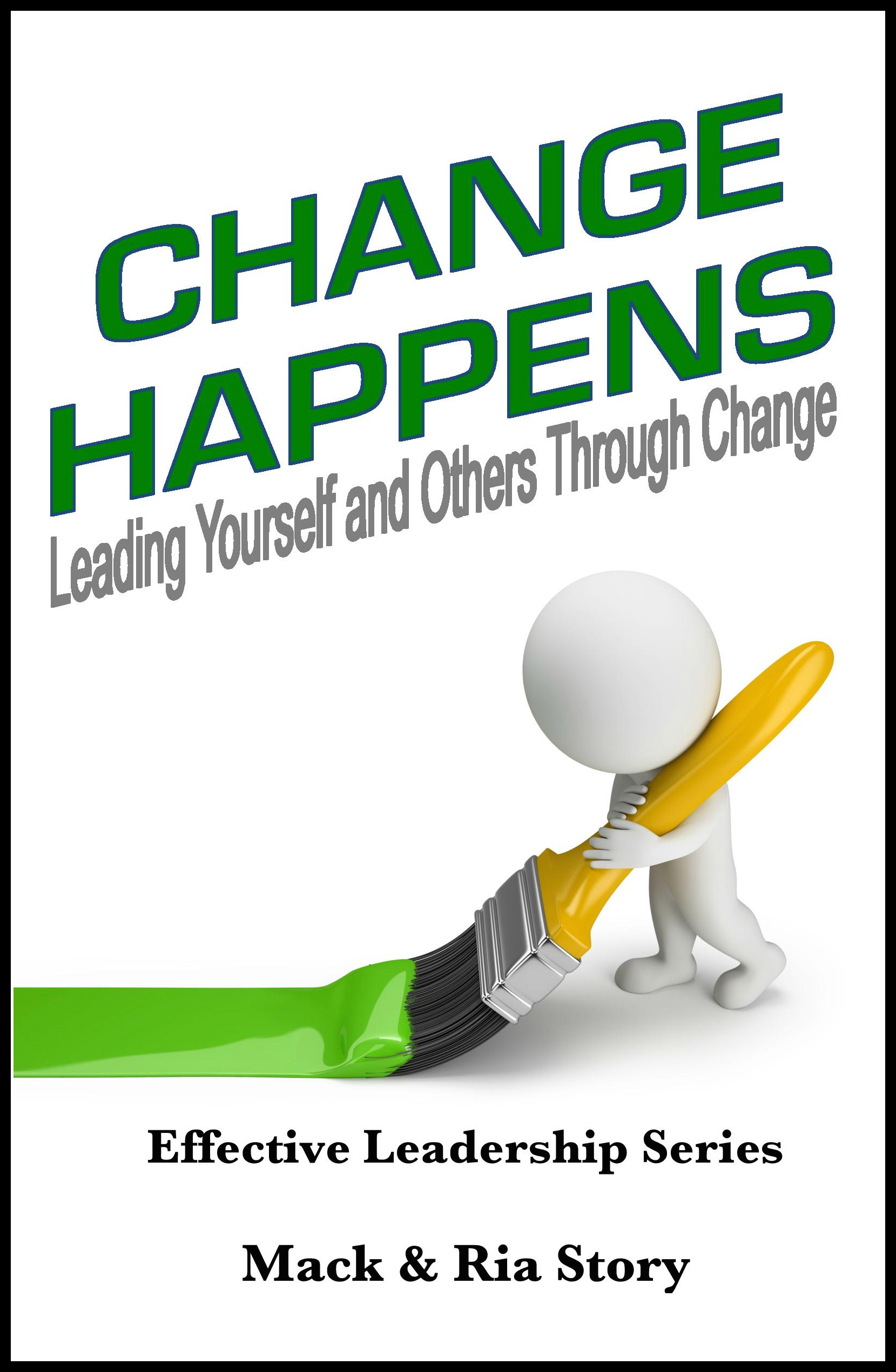 Change Happens: Leading Yourself and Others through Change 0001