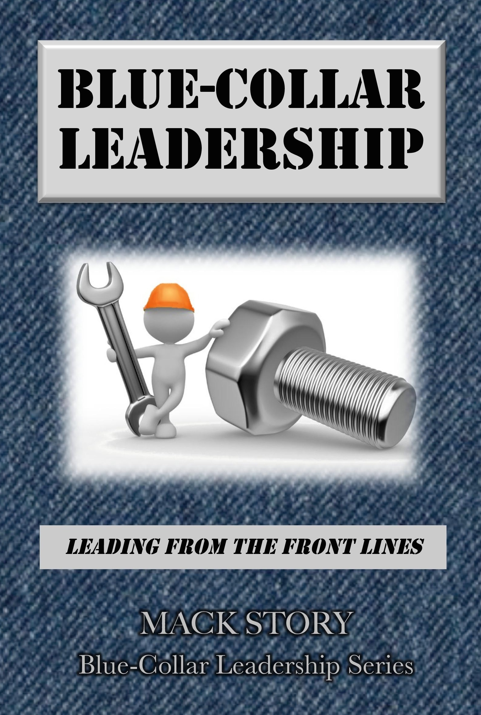 Blue Collar Leadership: Leading From The Front Lines 0002